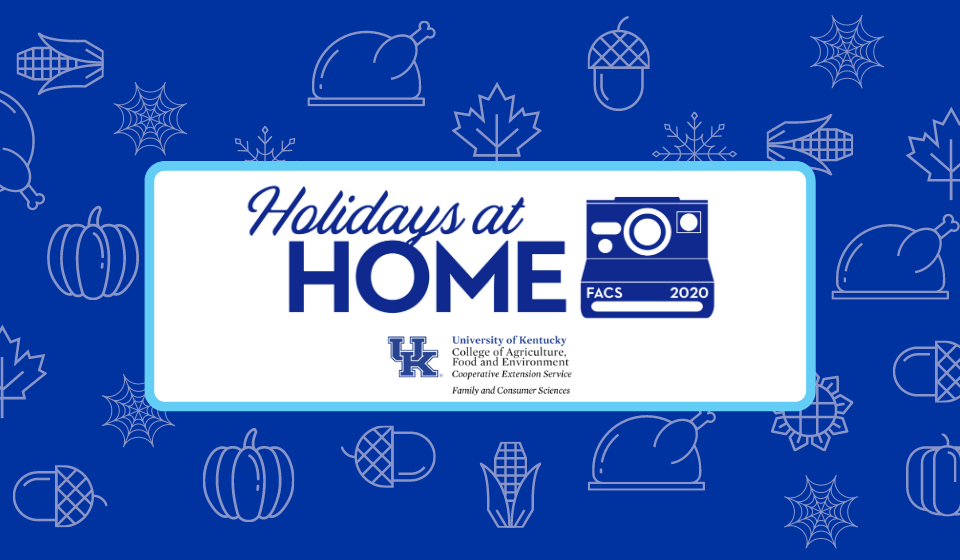 View the Holidays at Home webinars Thursdays at 10 AM at the @UKFCSExt Facebook page. Click the link for more information.